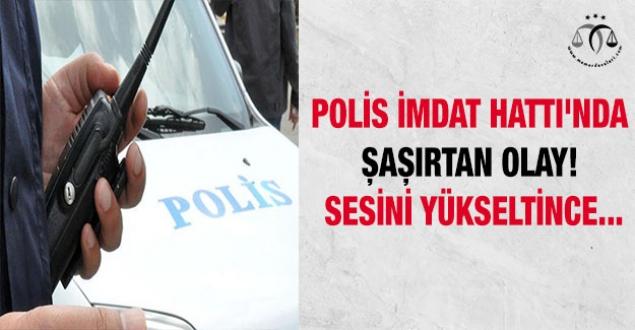 Polis İmdat Hattı'nda şaşırtan olay