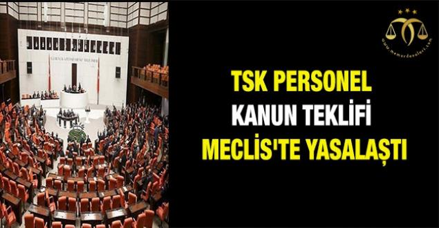 TSK Personel Kanun teklifi Meclis'te yasalaştı